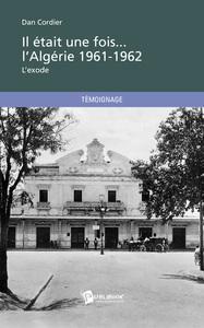 IL ETAIT UNE FOIS... L'ALGERIE 1961-1962