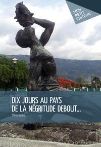 DIX JOURS AU PAYS DE LA NEGRITUDE DEBOUT...