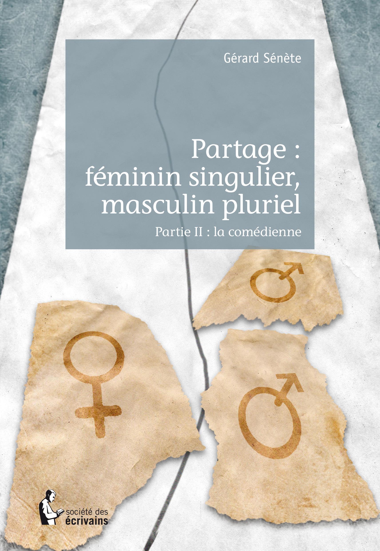 PARTAGE : FEMININ SINGULIER, MASCULIN PLURIEL - PARTIE II