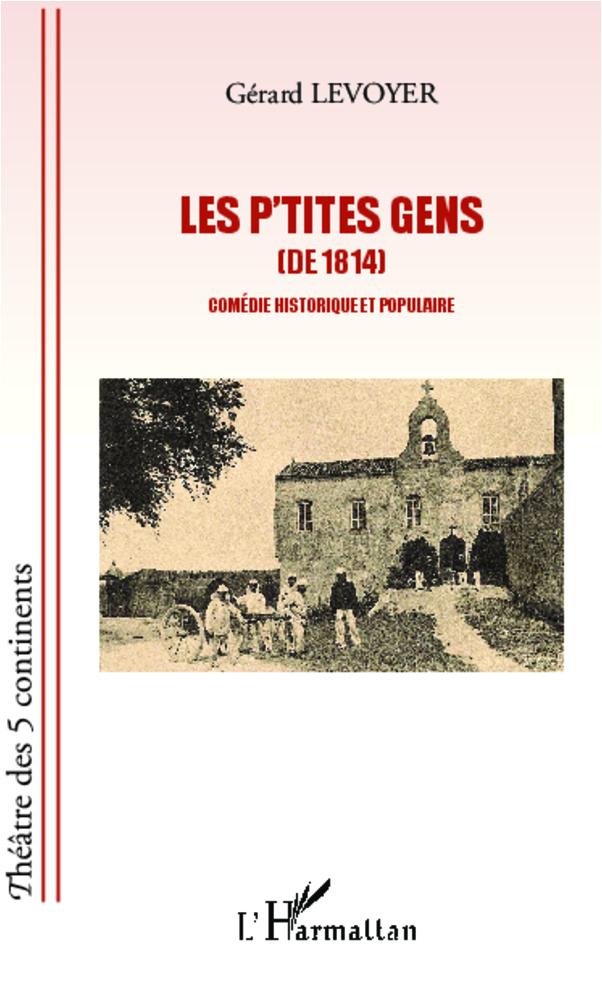P'TITES GENS DE 1814 COMEDIE HISTORIQUE ET POPULAIRE
