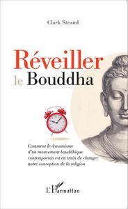 REVEILLER LE BOUDDHA COMMENT LE DYNAMISME D'UN MOUVEMENT BOUDDHIQUE CONTEMPORAIN EST EN TRAIN DE CHA