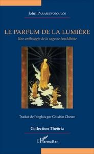 PARFUM DE LA LUMIERE (LE) UNE ANTHOLOGIE DE LA SAGESSE BOUDDHISTE
