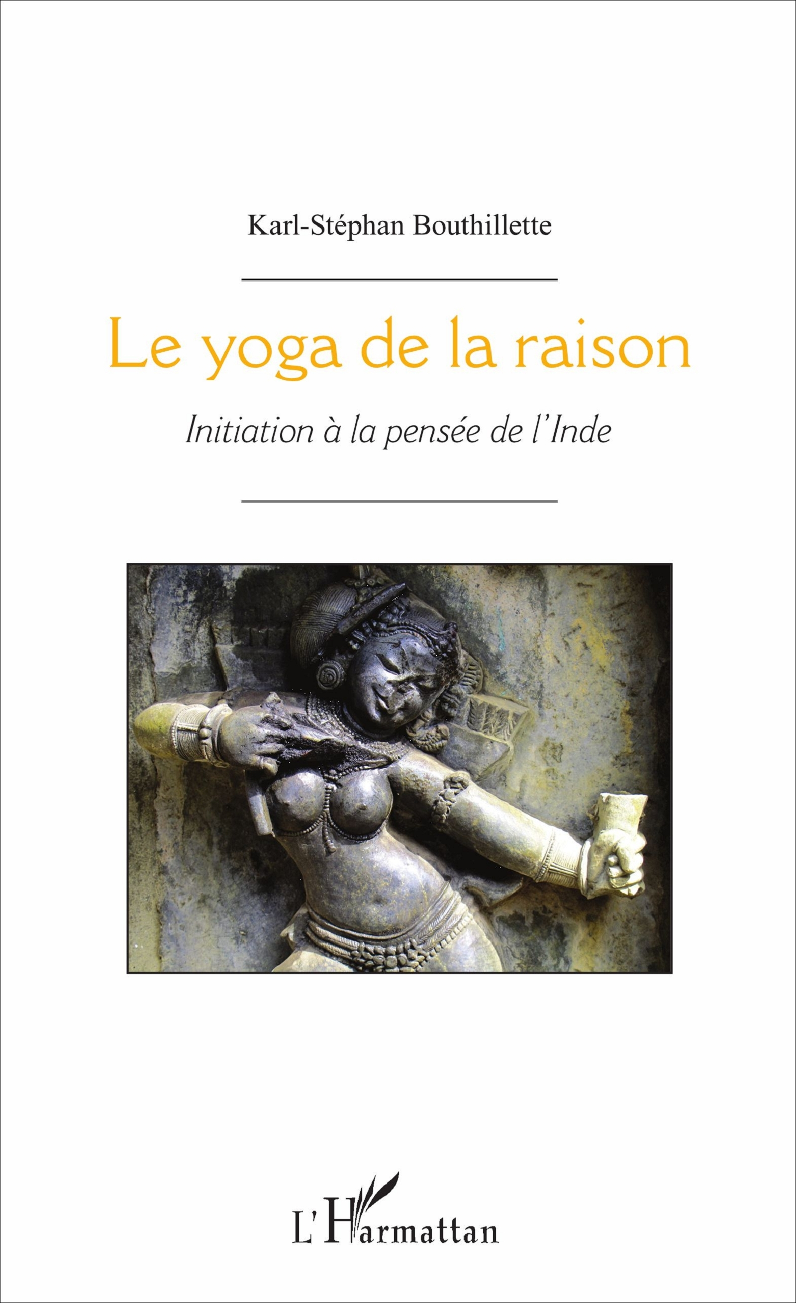 YOGA DE LA RAISON (LE) INITIATION A LA PENSEE DE L'INDE