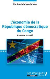 L'ECONOMIE DE LA REPUBLIQUE DEMOCRATIQUE DU CONGO - CROISSANCE OU RECUL ?