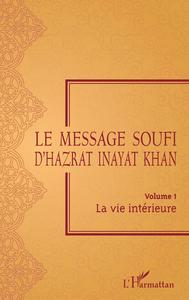 MESSAGE SOUFI D'HAZRAT INAYAT KHAN (V.1) LA VIE INTERIEURE