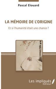 MEMOIRE DE L'ORIGINE (LA) ET SI L'HUMANITE ETAIT UNE CHANCE