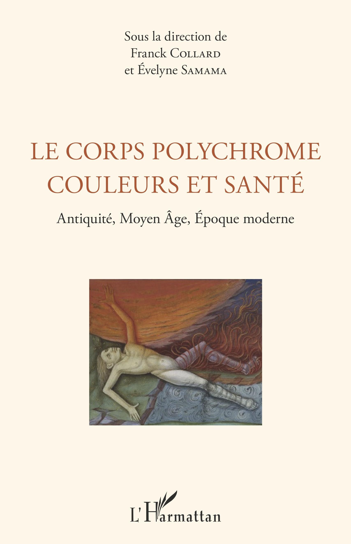 LE CORPS POLYCHROME COULEURS ET SANTE - ANTIQUITE, MOYEN AGE, EPOQUE MODERNE