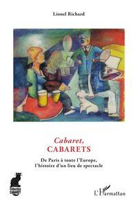 CABARET, CABARETS - DE PARIS A TOUTE L'EUROPE, L'HISTOIRE D'UN LIEU DU SPECTACLE
