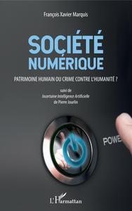 SOCIETE NUMERIQUE - PATRIMOINE HUMAIN OU CRIME CONTRE L'HUMANITE ? - SUIVI DE INCERTAINE INTELLIGENC