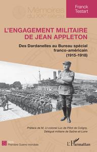 L'ENGAGEMENT MILITAIRE DE JEAN APPLETON - DES DARDANELLES AU BUREAU SPECIAL FRANCO-AMERICAIN (1915-1