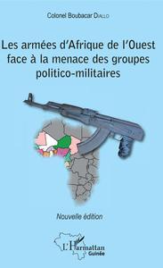 LES ARMEES D'AFRIQUE DE L'OUEST FACE A LA MENACE DES GROUPES POLITICO-MILITAIRES - NOUVELLE EDITION