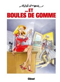 MAESTER... ET BOULES DE GOMME