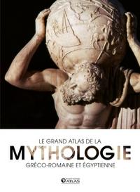 LE GRAND ATLAS DE LA MYTHOLOGIE - GRECO-ROMAINE ET EGYPTIENNE