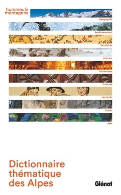DICTIONNAIRE THEMATIQUE DES ALPES - GEOGRAPHIE, ENVIRONNEMENT, TERRITOIRES, HISTOIRE, PATRIMOINES, C
