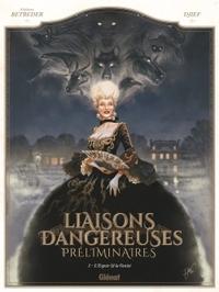 LIAISONS DANGEREUSES - PRELIMINAIRES - TOME 01