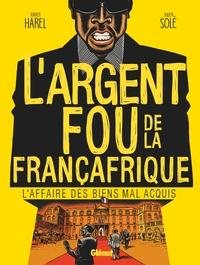 L'ARGENT FOU DE LA FRANCAFRIQUE - L'AFFAIRE DES BIENS MAL-ACQUIS