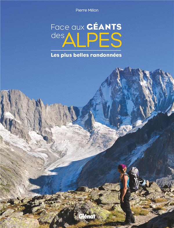 FACE AUX GEANTS DES ALPES - LES PLUS BELLES RANDONNEES
