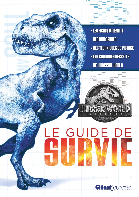 JURASSIC WORLD - FALLEN KINGDOM LE GUIDE DE SURVIE