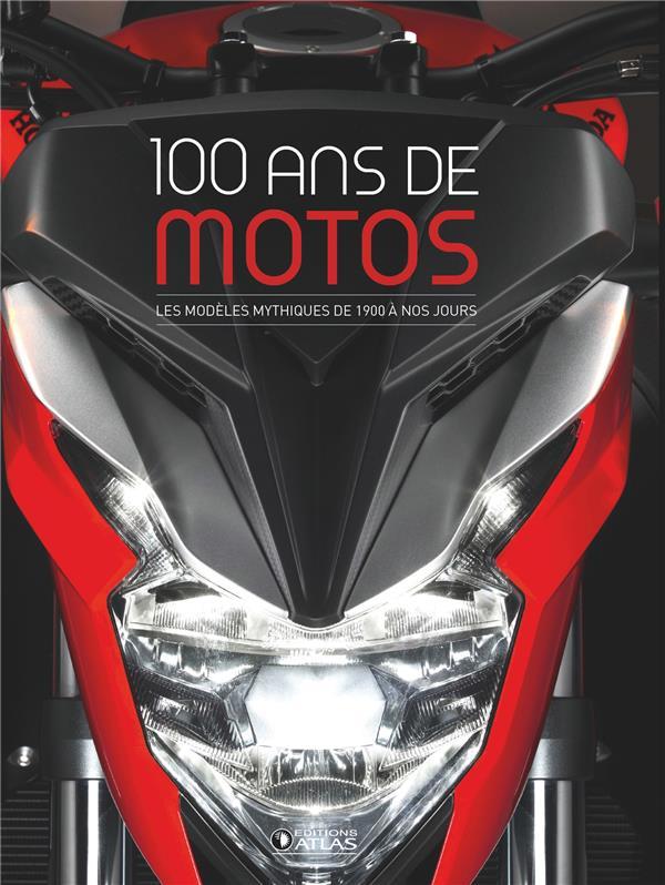 100 ANS DE MOTOS (2E ED) - LES MODELES MYTHIQUES DE 1900 A NOS JOURS