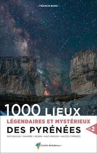 1000 LIEUX LEGENDAIRES ET MYSTERIEUX DES PYRENEES