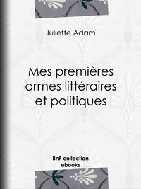 Mes premières armes littéraires et politiques