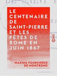 Le Centenaire de Saint-Pierre et les fêtes de Rome en juin 1867