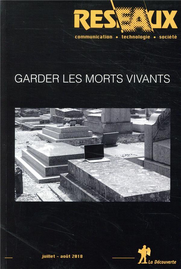REVUE RESEAUX VOLUME 36-210/2018 : GARDER LES MORTS VIVANTS