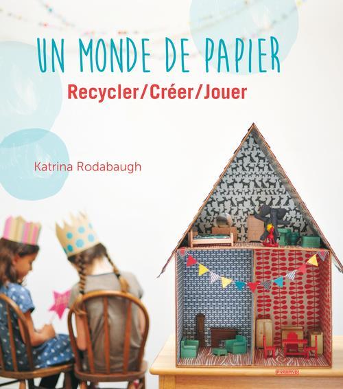 UN MONDE DE PAPIER. RECYCLER / CREER / JOUER