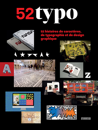 52 TYPO - 52 HISTOIRES DE CARACTERES, DE TYPOGRAPHIE ET DE DESIGN GRAPHIQUE