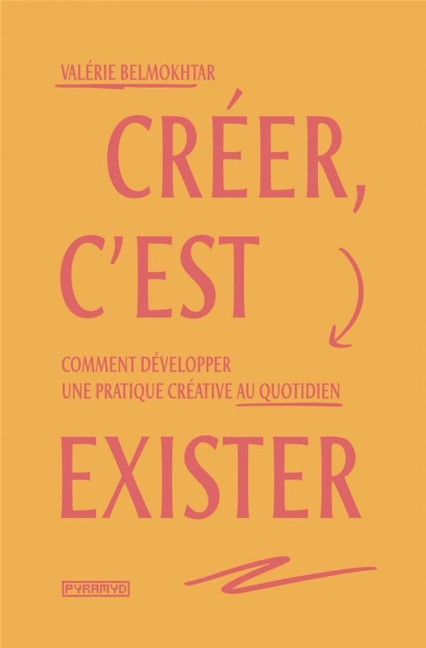 CREER, C'EST EXISTER - COMMENT DEVELOPPER UNE PRATIQUE CREAT