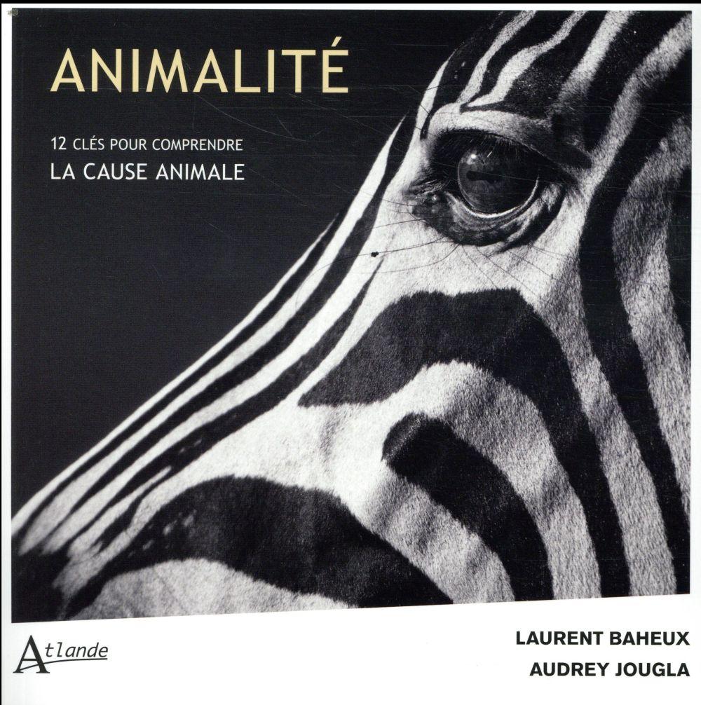 ANIMALITE, 12 CLES POUR COMPRENDRE LA CAUSE ANIMALE