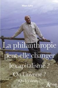 PHILANTHROPIE PEUT-ELLE CHANGER LE CAPITALISME ? (LA) - OU L INVERSE ? OU LES DEUX ?