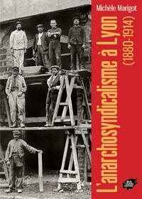 L ANARCHOSYNDICALISME A LYON (1880-1914)