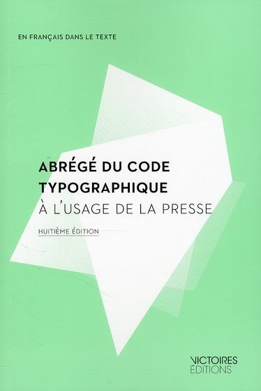ABREGE DU CODE TYPOGRAPHIQUE A L'USAGE DE LA PRESSE (8ED)