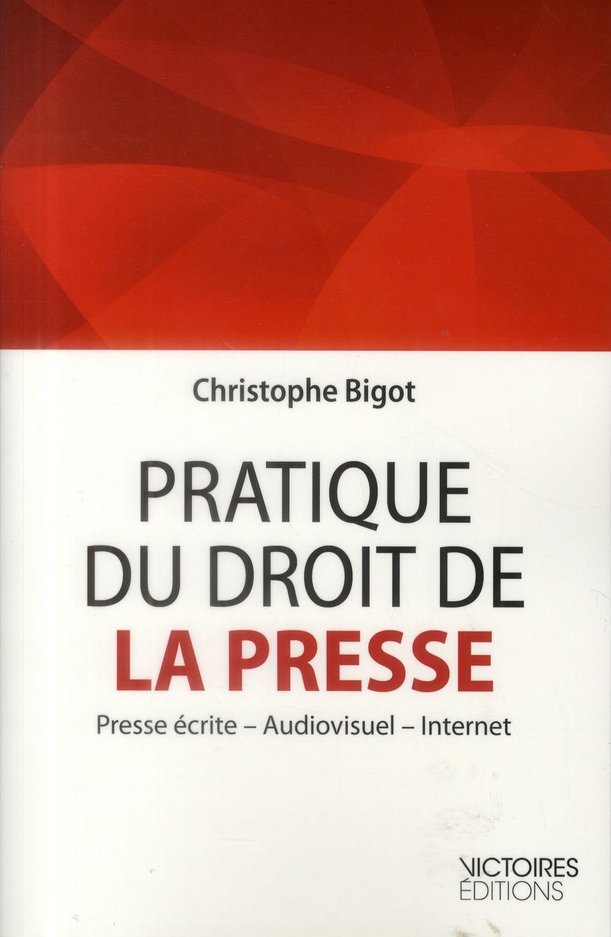 PRATIQUE DU DROIT DE LA PRESSE - PRESSE ECRITE, AUDIOVISUEL, INTERNET