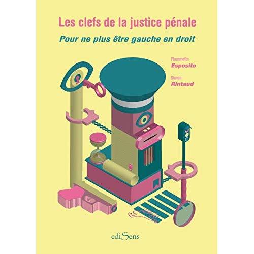 LES CLEFS DE LA JUSTICE PENALE - POUR NE PLUS ETRE GAUCHE EN DROIT