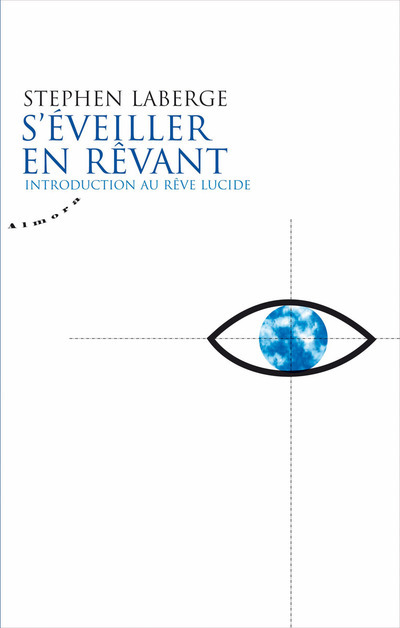 S'EVEILLER EN REVANT - INTRODUCTION AU REVE LUCIDE