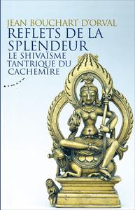 REFLETS DE LA SPLENDEUR - LE SHIVAISME TANTRIQUE DU CACHEMIRE