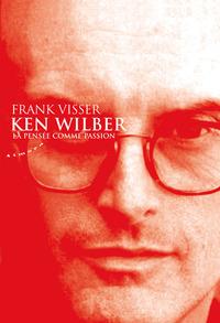KEN WILBER : LA PENSEE COMME PASSION