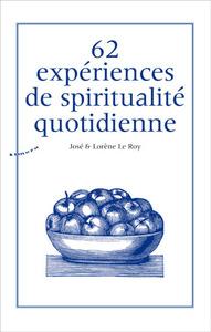 62 EXPERIENCES DE SPIRITUALITE QUOTIDIENNE