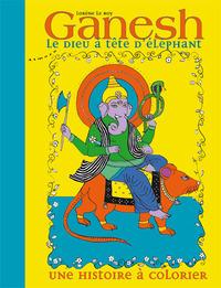 GANESH, LE DIEU A TETE D'ELEPHANT : UNE HISTOIRE A COLORIER