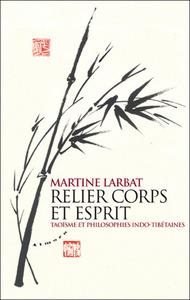 RELIER CORPS ET ESPRIT - TAOISME ET PHILOSOPHIES INDO-TIBETAINES