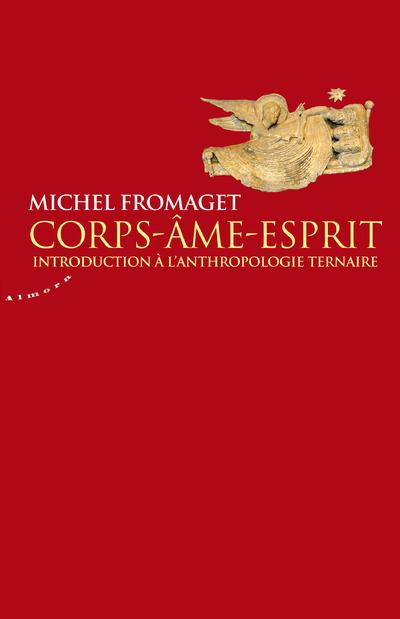 CORPS-AME-ESPRIT - INTRODUCTION A L'ANTHROPOLOGIE TERNAIRE
