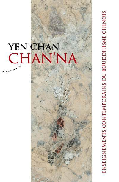 CHAN'NA - ENSEIGNEMENTS CONTEMPORAINS DU BOUDDHISME CHINOIS
