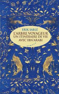 L'ARBRE VOYAGEUR - UN ITINERAIRE DE VIE AVEC IBN ARABI