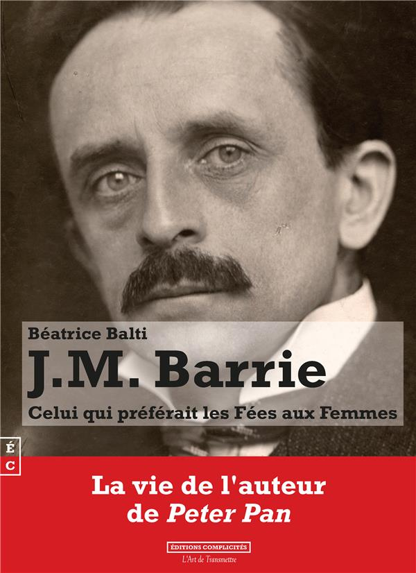 J.M. BARRIE : CELUI QUI PREFERAIT LES FEES AUX FEMMES