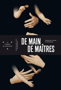 LE CABINET DE L'AMATEUR NUMERO 8 DE MAIN DE MAITRES - ELOGE DE LA MAIN EN PEINTURE