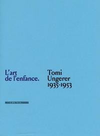 L'ART DE L'ENFANCE - TOMI UNGERER 1935-1953