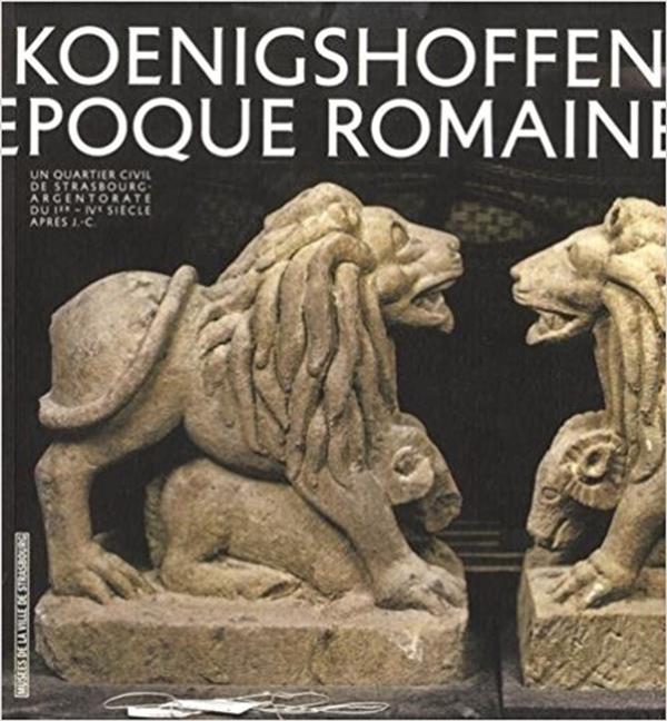 VIVRE A KOENIGSHOFFEN A L'EPOQUE ROMAINE - DU IER - IVE SIECLE APRES J-C