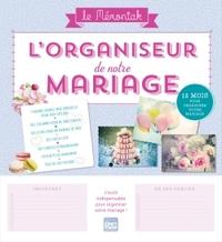 L'ORGANISEUR DE NOTRE MARIAGE MEMONIAK 2017-2018